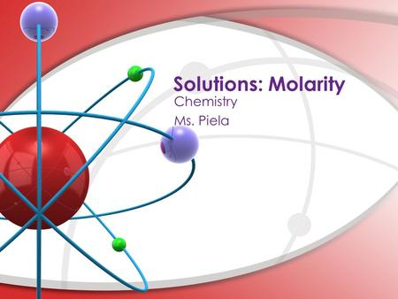 Solutions: Molarity. A. Concentration – measure of the amount of solute that is dissolved in a given amount of solvent I. Concentration of Solutions Solutions: