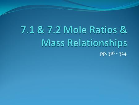 Pp. 316 - 324. Mole Ratios in Balanced Chemical Equations A balanced equation tells us the ratio of the amounts of reactants and products taking part.