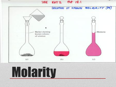 Molarity. Calculations Using The Molarity Equation 1 st.) Calculate the molarity if you are given the components of the solution. 2 nd.) Calculate the.
