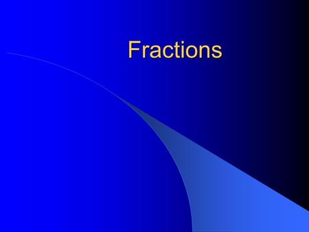 Fractions. Parts of a Fraction 3 4 = the number of parts = the total number of parts that equal a whole.