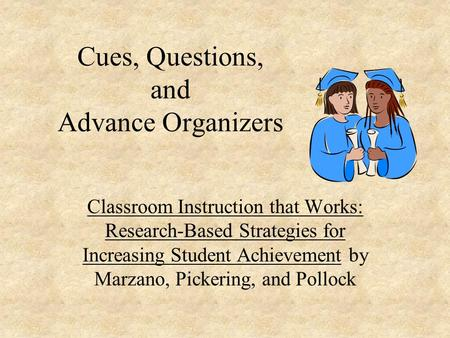 Cues, Questions, and Advance Organizers Classroom Instruction that Works: Research-Based Strategies for Increasing Student Achievement by Marzano, Pickering,