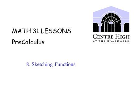 MATH 31 LESSONS PreCalculus 8. Sketching Functions.