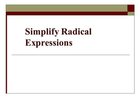 Simplify Radical Expressions. EQs…  How do we simplify algebraic and numeric expressions involving square root?  How do we perform operations with square.