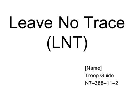 Leave No Trace (LNT) [Name] Troop Guide N7–388–11–2.