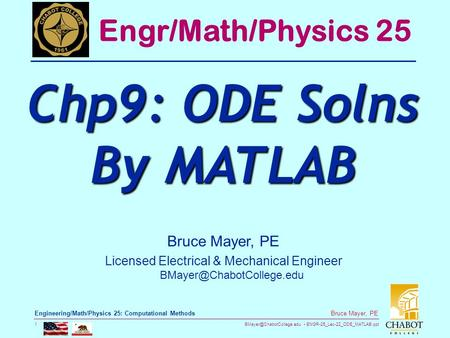 ENGR-25_Lec-22_ODE_MATLAB.ppt 1 Bruce Mayer, PE Engineering/Math/Physics 25: Computational Methods Bruce Mayer, PE Licensed Electrical.