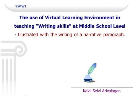 "Kalai Selvi Arivalagan The use of Virtual Learning Environment in teaching ""Writing skills"" at Middle School Level - Illustrated with the writing of a."