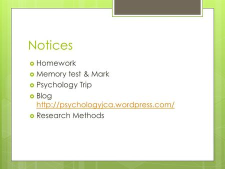 Notices  Homework  Memory test & Mark  Psychology Trip  Blog    Research Methods.