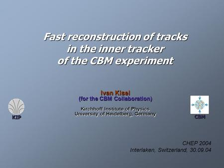 Fast reconstruction of tracks in the inner tracker of the CBM experiment Ivan Kisel (for the CBM Collaboration) Kirchhoff Institute of Physics University.