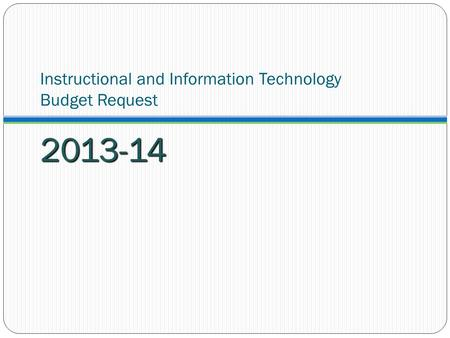 Instructional and Information Technology Budget Request 2013-14.
