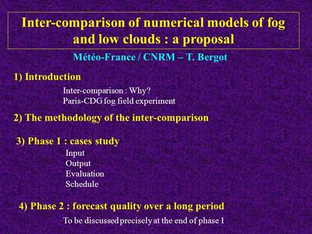 Météo-France / CNRM – T. Bergot 1) Introduction 2) The methodology of the inter-comparison 3) Phase 1 : cases study Inter-comparison of numerical models.
