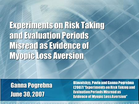 Experiments on Risk Taking and Evaluation Periods Misread as Evidence of Myopic Loss Aversion Ganna Pogrebna June 30, 2007 Experiments on Risk Taking and.