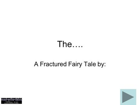 The…. A Fractured Fairy Tale by:. The Original Story.