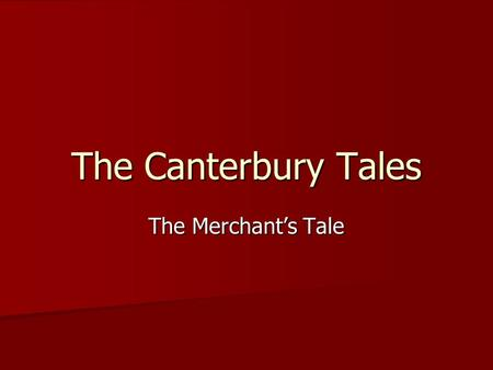 The Canterbury Tales The Merchant's Tale. Merchants in the Middle Ages Merchants in the middle ages were business people. Merchants in the middle ages.