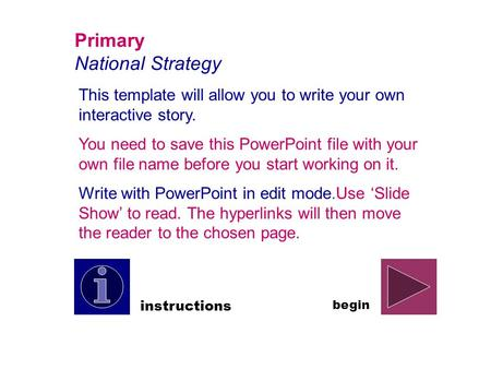 Primary National Strategy This template will allow you to write your own interactive story. You need to save this PowerPoint file with your own file name.