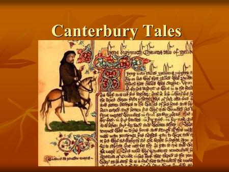 Canterbury Tales. Chaucer Born into the rising middle class in the 15 th cent. Born into the rising middle class in the 15 th cent. Was trained for a.