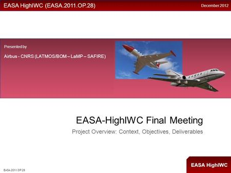 EASA HighIWC EASA-HighIWC Final Meeting Project Overview: Context, Objectives, Deliverables EASA HighIWC (EASA.2011.OP.28) Presented by Airbus - CNRS (LATMOS/BOM.
