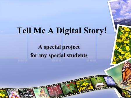 Tell Me A Digital Story! A special project for my special students.