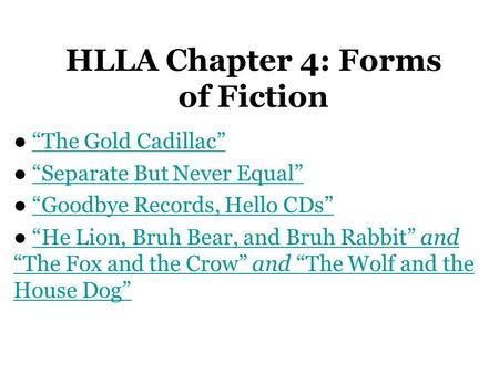 "HLLA Chapter 4: Forms of Fiction ● ""The Gold Cadillac""""The Gold Cadillac"" ● ""Separate But Never Equal""""Separate But Never Equal"" ● ""Goodbye Records, Hello."