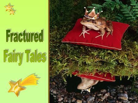 Fractured Fairy Tales What Makes a Story a Fairy Tale? Fairy tales nearly always begin with the words Once upon a time or Long, long ago. They usually.