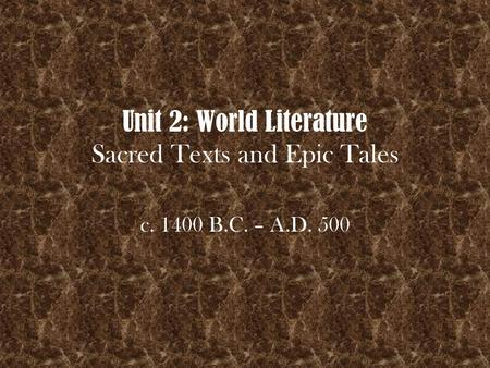 Unit 2: World Literature Sacred Texts and Epic Tales