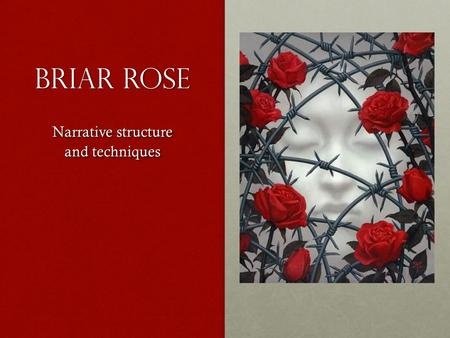 Briar Rose Narrative structure and techniques. Structure.