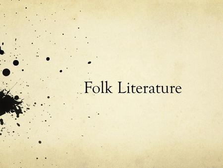 Folk Literature. Types of folk literature Myths Legends Epics Folk tales Tall tales Fairy tales Fables Folk songs Proverbs.