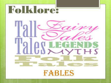 Folklore: Fables.