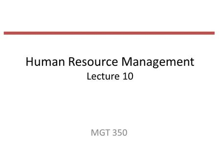 Human Resource Management Lecture 10 MGT 350. Last Lecture The selection process 1.initial screening interview 2.completion of the application form 3.employment.