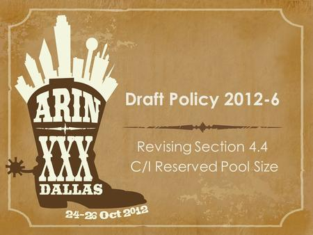 Draft Policy 2012-6 Revising Section 4.4 C/I Reserved Pool Size.