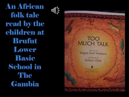 An African folk tale read by the children at Brufut Lower Basic School in The Gambia.