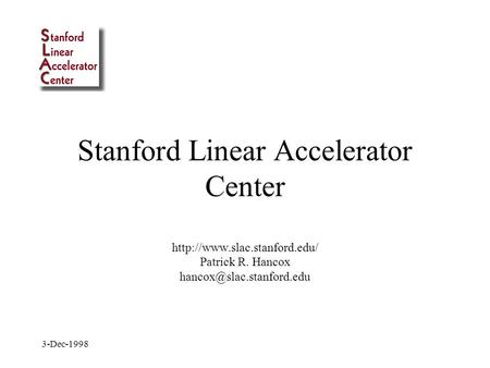 3-Dec-1998 Stanford Linear Accelerator Center  Patrick R. Hancox