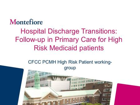 Hospital Discharge Transitions: Follow-up in Primary Care for High Risk Medicaid patients CFCC PCMH High Risk Patient working- group.