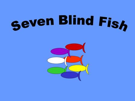 One day seven blind fish found something strange in their ocean.