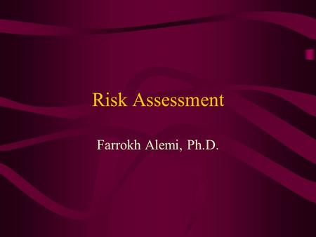 Risk Assessment Farrokh Alemi, Ph.D.. Session Objectives 1.Discuss the role of risk assessment in the TQM process. 2.Describe the five severity indices.