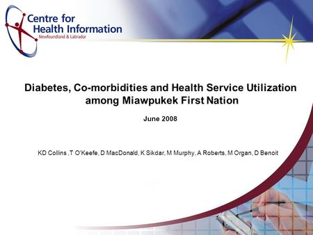 Diabetes, Co-morbidities and Health Service Utilization among Miawpukek First Nation June 2008 KD Collins,T O'Keefe, D MacDonald, K Sikdar, M Murphy, A.