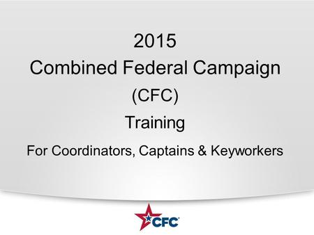 2015 Combined Federal Campaign (CFC) Training For Coordinators, Captains & Keyworkers.