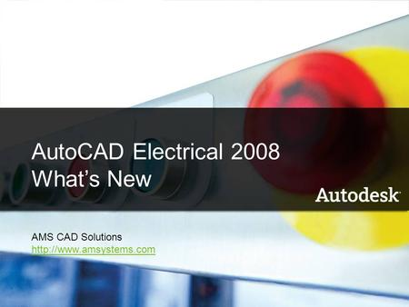 1 AutoCAD Electrical 2008 What's New Name Company AutoCAD Electrical 2008 What's New AMS CAD Solutions