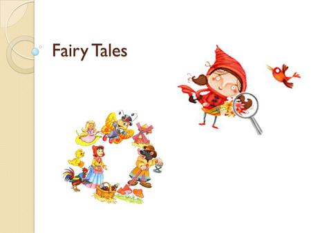 Fairy Tales. Tales  What is Fairy Tales?  Creation of Fairy Tales  Importance of Fairy Tales  Basic Attributes  My favorite Tale.