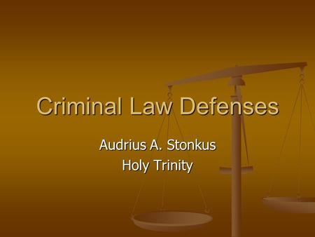 Criminal Law Defenses Audrius A. Stonkus Holy Trinity.