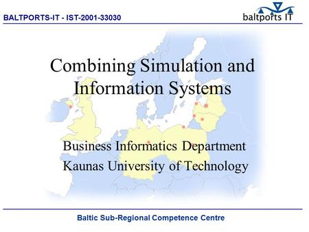 BALTPORTS-IT - IST-2001-33030 ____________________________________________________ Combining Simulation and Information Systems Business Informatics Department.