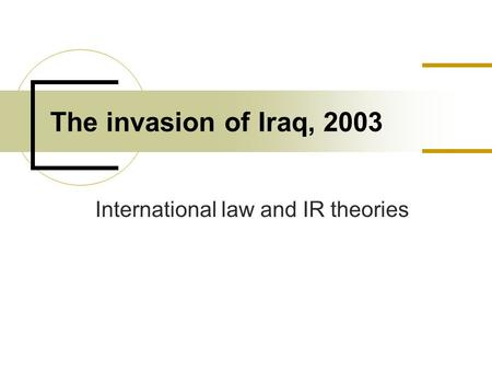 International law and IR theories The invasion of Iraq, 2003.