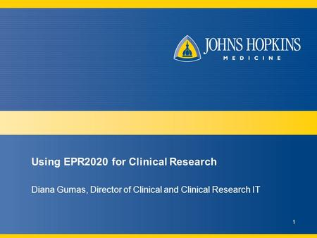 Using EPR2020 for Clinical Research Diana Gumas, Director of Clinical and Clinical Research IT 1.