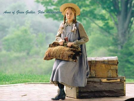 Anne of Green Gables: Film Adaptation Anne of Green Gables: Film Adaptation.
