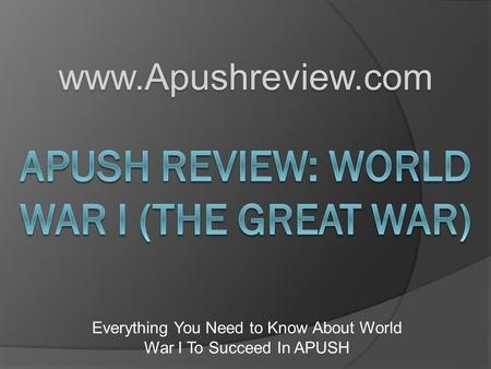 Everything You Need to Know About World War I To Succeed In APUSH www.Apushreview.com.