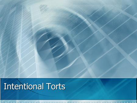 Intentional Torts. What are Intentional Torts? Actions that you take deliberately to cause harm Two types – those causing injury to people and those causing.
