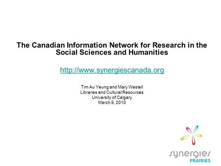 The Canadian Information Network for Research in the Social Sciences and Humanities  Tim Au Yeung and Mary Westell Libraries.