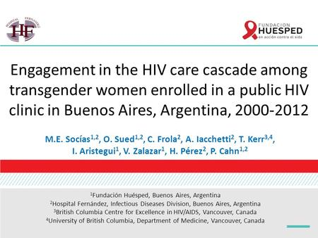 Engagement in the HIV care cascade among transgender women enrolled in a public HIV clinic in Buenos Aires, Argentina, 2000-2012 M.E. Socías 1,2, O. Sued.