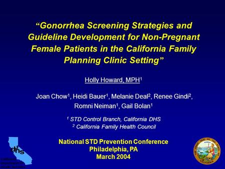 """ Gonorrhea Screening Strategies and Guideline Development for Non-Pregnant Female Patients in the California Family Planning Clinic Setting "" Holly Howard,"