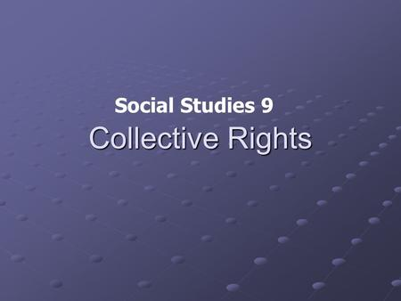 Collective Rights Social Studies 9. Agenda What are Collective Rights? ProjectQuestions.