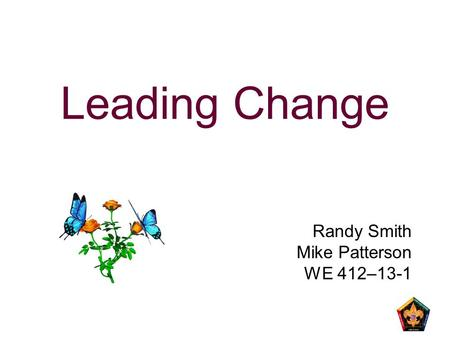 Leading Change Randy Smith Mike Patterson WE 412–13-1.